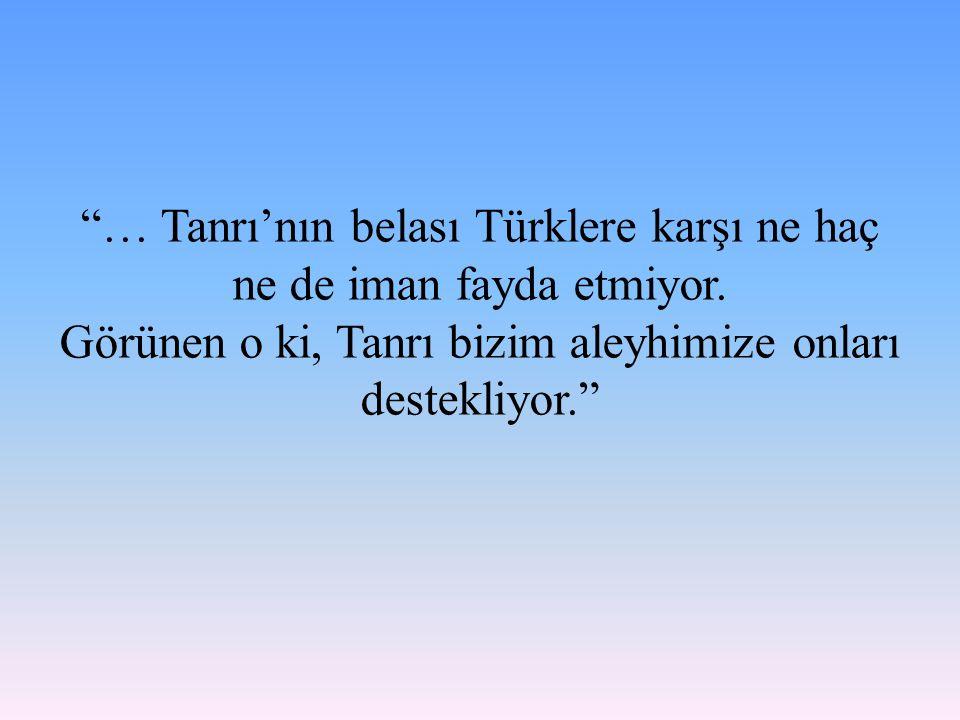 … Tanrı'nın belası Türklere karşı ne haç ne de iman fayda etmiyor.