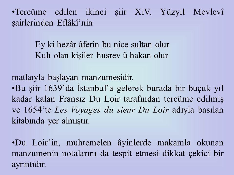 Tercüme edilen ikinci şiir XıV. Yüzyıl Mevlevî şairlerinden Eflâkî'nin