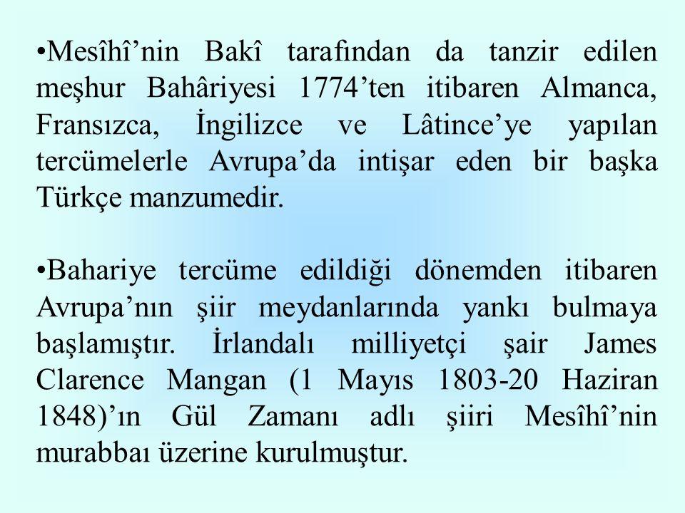 Mesîhî'nin Bakî tarafından da tanzir edilen meşhur Bahâriyesi 1774'ten itibaren Almanca, Fransızca, İngilizce ve Lâtince'ye yapılan tercümelerle Avrupa'da intişar eden bir başka Türkçe manzumedir.