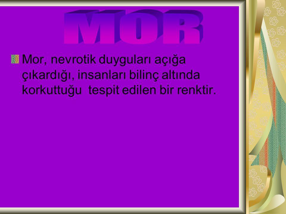 MOR Mor, nevrotik duyguları açığa çıkardığı, insanları bilinç altında korkuttuğu tespit edilen bir renktir.