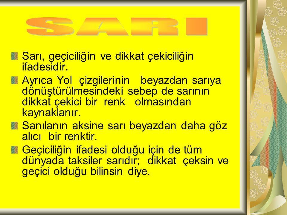 SARI Sarı, geçiciliğin ve dikkat çekiciliğin ifadesidir.