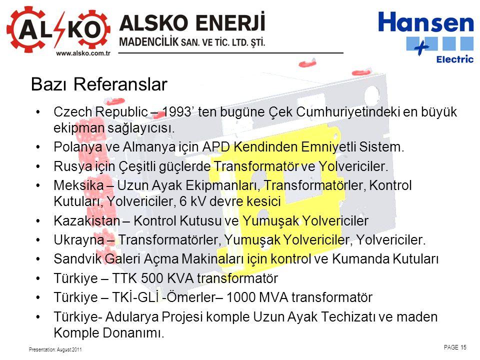 Bazı Referanslar Czech Republic – 1993' ten bugüne Çek Cumhuriyetindeki en büyük ekipman sağlayıcısı.