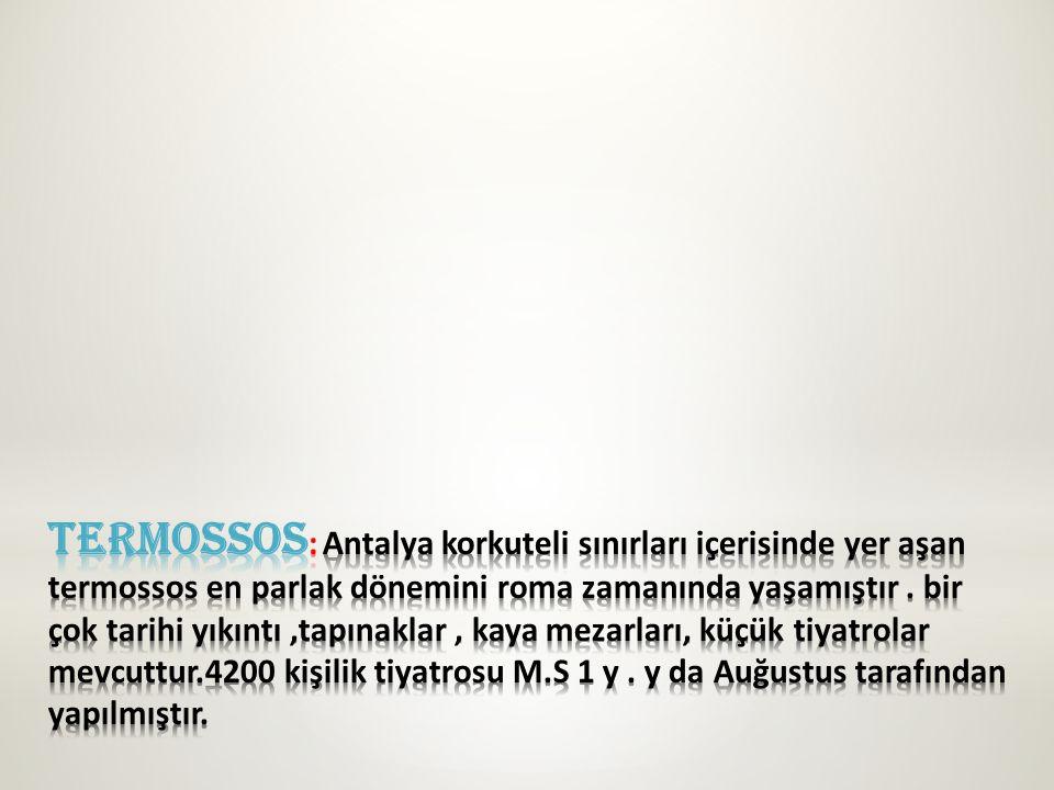 Termossos: Antalya korkuteli sınırları içerisinde yer aşan termossos en parlak dönemini roma zamanında yaşamıştır .