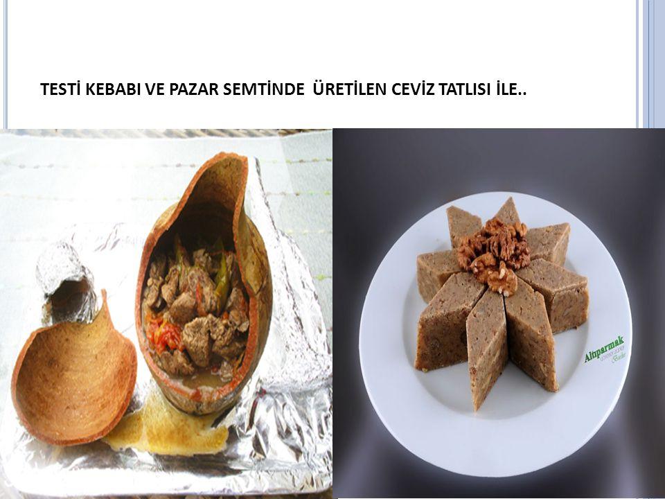 TESTİ KEBABI VE PAZAR SEMTİNDE ÜRETİLEN CEVİZ TATLISI İLE..