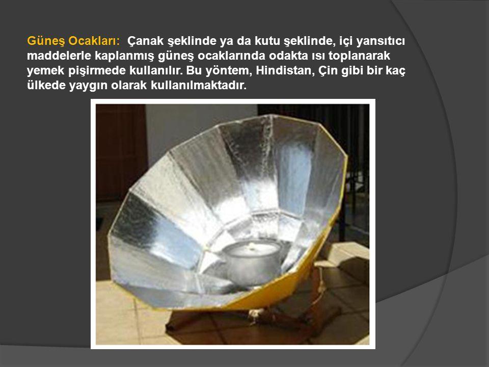 Güneş Ocakları: Çanak şeklinde ya da kutu şeklinde, içi yansıtıcı maddelerle kaplanmış güneş ocaklarında odakta ısı toplanarak yemek pişirmede kullanılır.