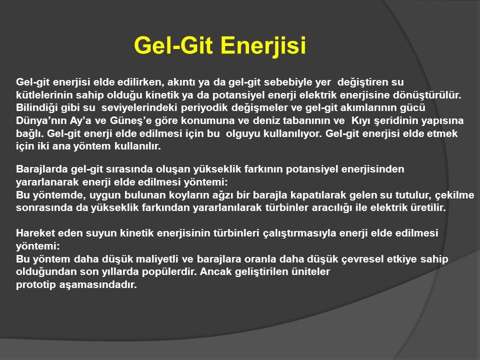 Gel-Git Enerjisi Gel-git enerjisi elde edilirken, akıntı ya da gel-git sebebiyle yer değiştiren su.