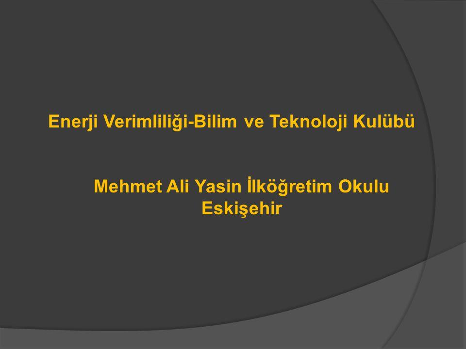 Enerji Verimliliği-Bilim ve Teknoloji Kulübü Mehmet Ali Yasin İlköğretim Okulu Eskişehir