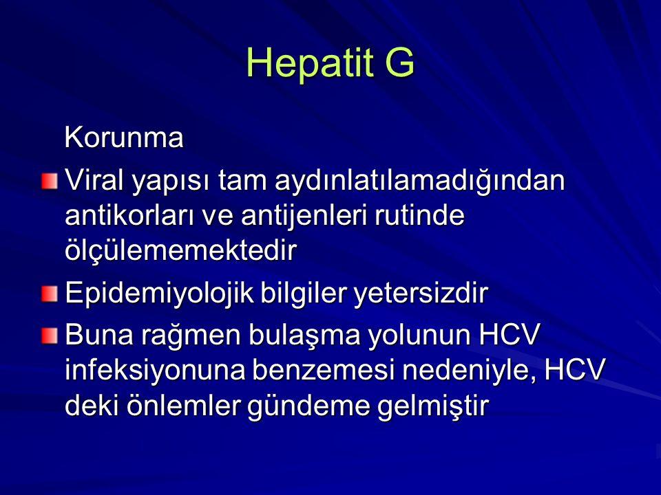 Hepatit G Korunma. Viral yapısı tam aydınlatılamadığından antikorları ve antijenleri rutinde ölçülememektedir.