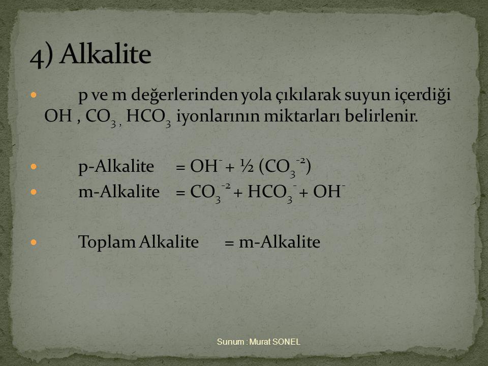 4) Alkalite p ve m değerlerinden yola çıkılarak suyun içerdiği OH , CO3 , HCO3 iyonlarının miktarları belirlenir.