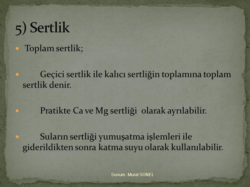 5) Sertlik Toplam sertlik;