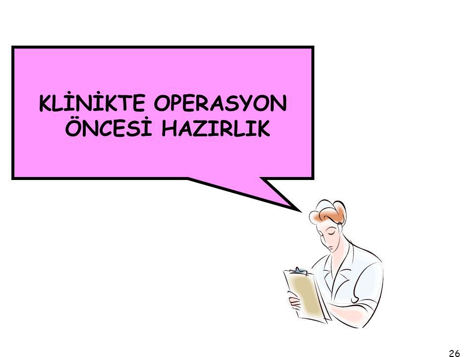 KLİNİKTE OPERASYON ÖNCESİ HAZIRLIK