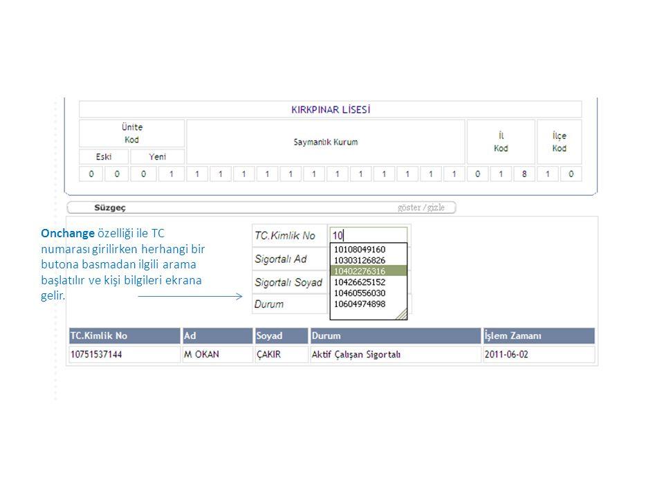 Onchange özelliği ile TC numarası girilirken herhangi bir butona basmadan ilgili arama başlatılır ve kişi bilgileri ekrana gelir.