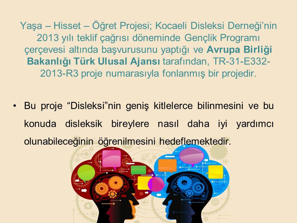 Yaşa – Hisset – Öğret Projesi; Kocaeli Disleksi Derneği'nin 2013 yılı teklif çağrısı döneminde Gençlik Programı çerçevesi altında başvurusunu yaptığı ve Avrupa Birliği Bakanlığı Türk Ulusal Ajansı tarafından, TR-31-E332-2013-R3 proje numarasıyla fonlanmış bir projedir.