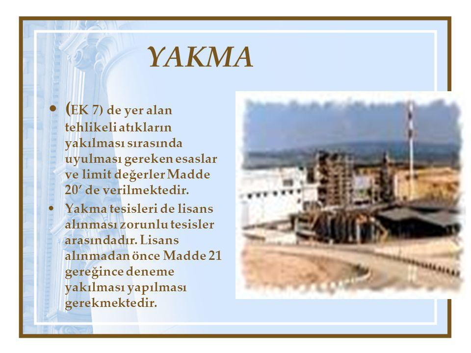 YAKMA (EK 7) de yer alan tehlikeli atıkların yakılması sırasında uyulması gereken esaslar ve limit değerler Madde 20' de verilmektedir.