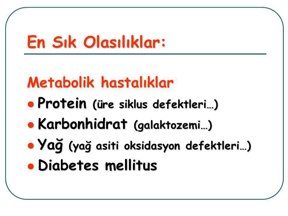 En Sık Olasılıklar: Metabolik hastalıklar