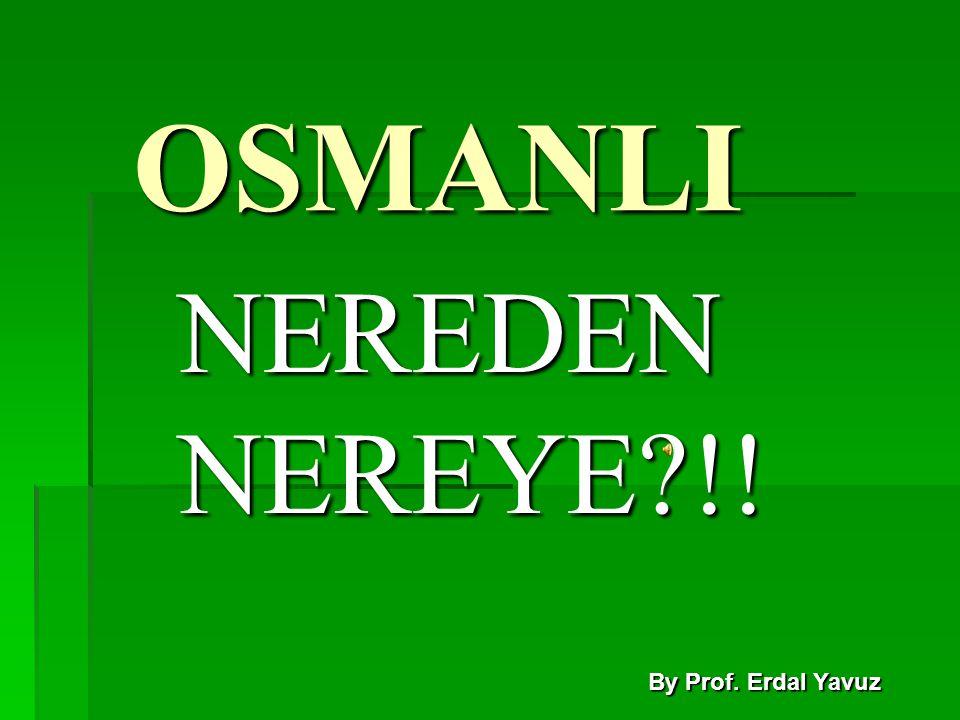 OSMANLI NEREDEN NEREYE !! By Prof. Erdal Yavuz