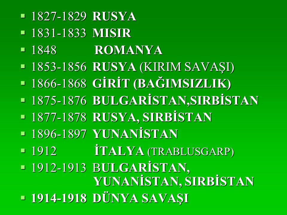 1827-1829 RUSYA 1831-1833 MISIR. 1848 ROMANYA. 1853-1856 RUSYA (KIRIM SAVAŞI) 1866-1868 GİRİT (BAĞIMSIZLIK)