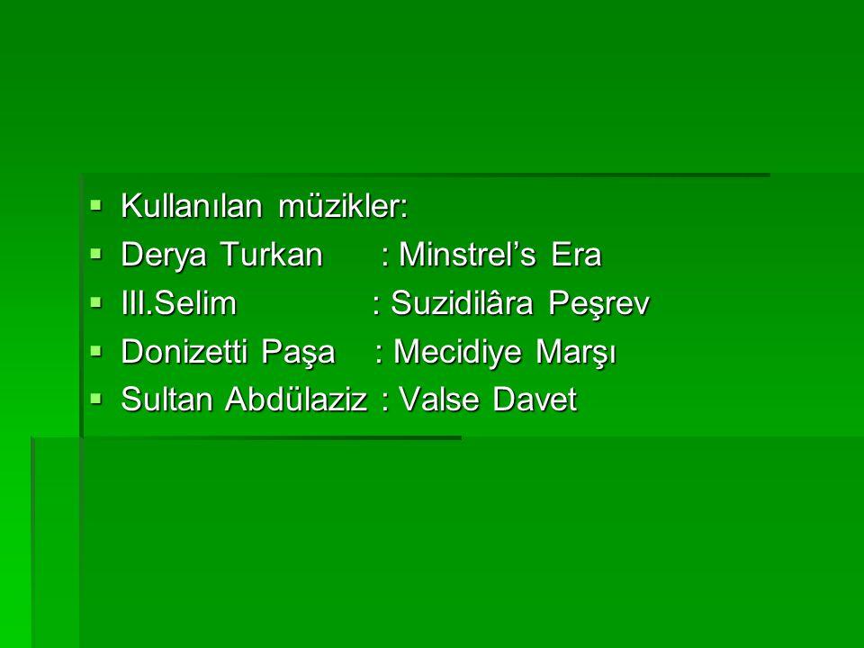 Kullanılan müzikler: Derya Turkan : Minstrel's Era. III.Selim : Suzidilâra Peşrev.