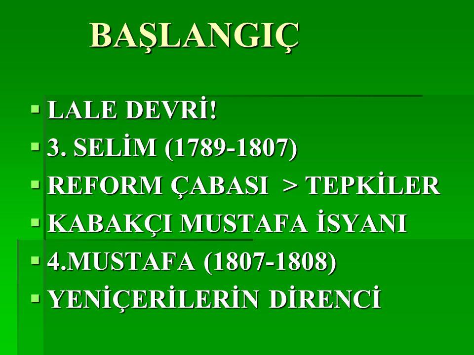 BAŞLANGIÇ LALE DEVRİ! 3. SELİM (1789-1807) REFORM ÇABASI > TEPKİLER
