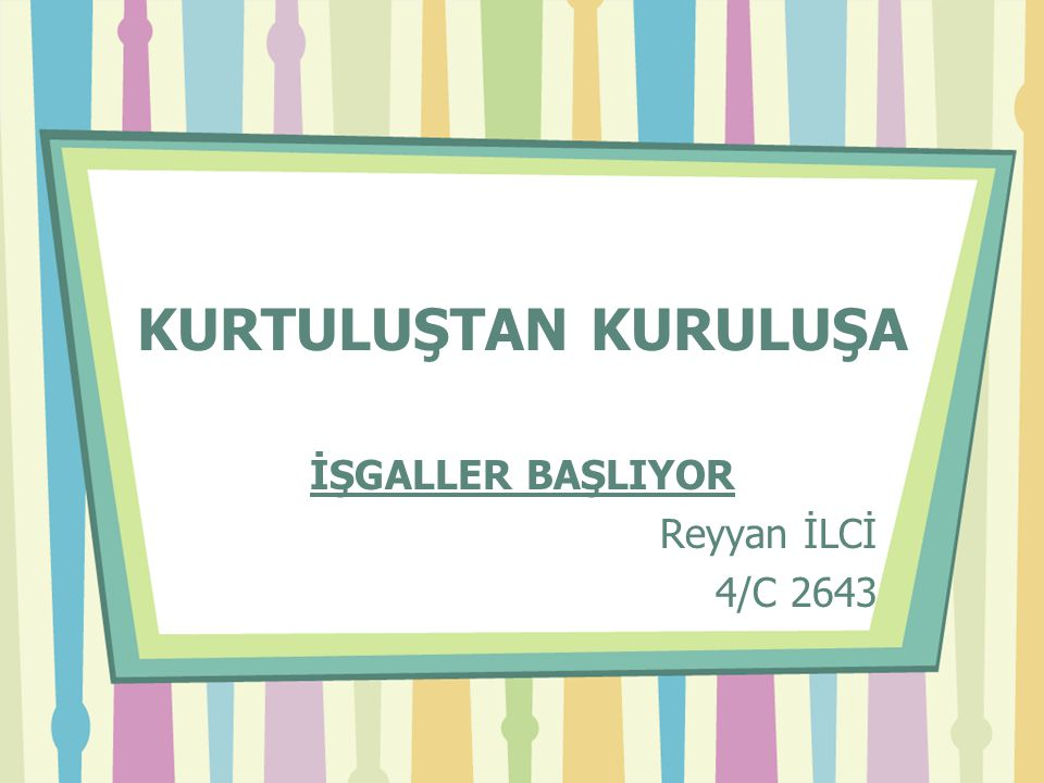 İŞGALLER BAŞLIYOR Reyyan İLCİ 4/C 2643