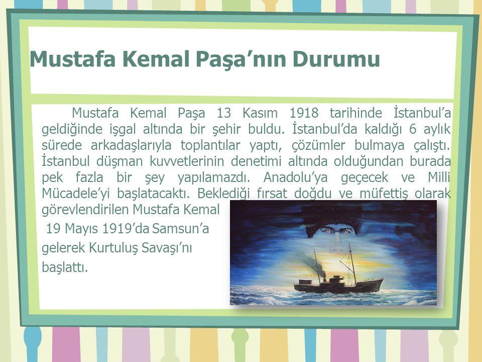 Mustafa Kemal Paşa'nın Durumu