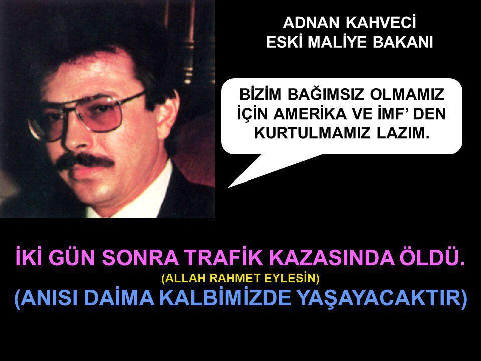 İKİ GÜN SONRA TRAFİK KAZASINDA ÖLDÜ.