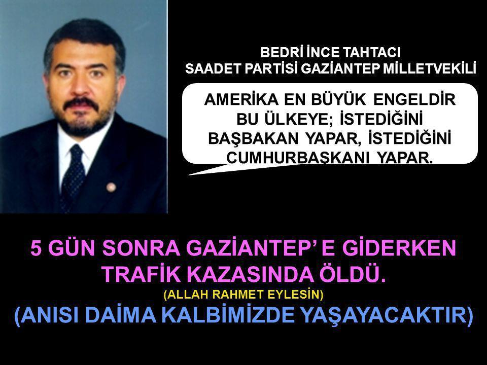 5 GÜN SONRA GAZİANTEP' E GİDERKEN TRAFİK KAZASINDA ÖLDÜ.