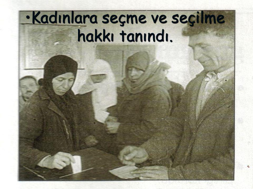 Kadınlara seçme ve seçilme hakkı tanındı.