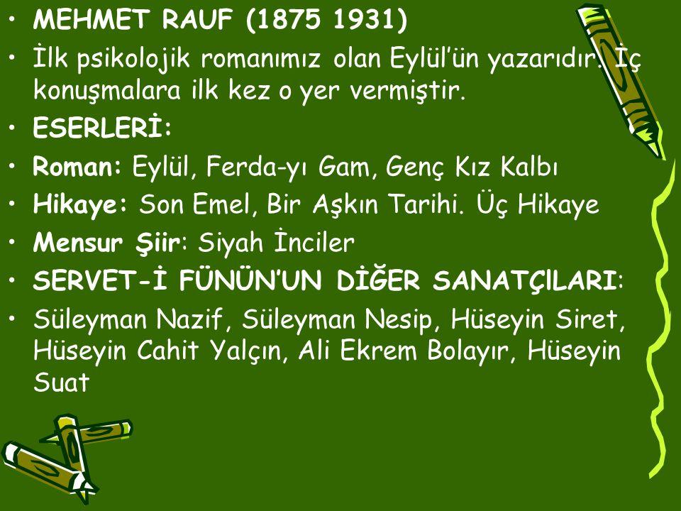 MEHMET RAUF (1875 1931) İlk psikolojik romanımız olan Eylül'ün yazarıdır. İç konuşmalara ilk kez o yer vermiştir.