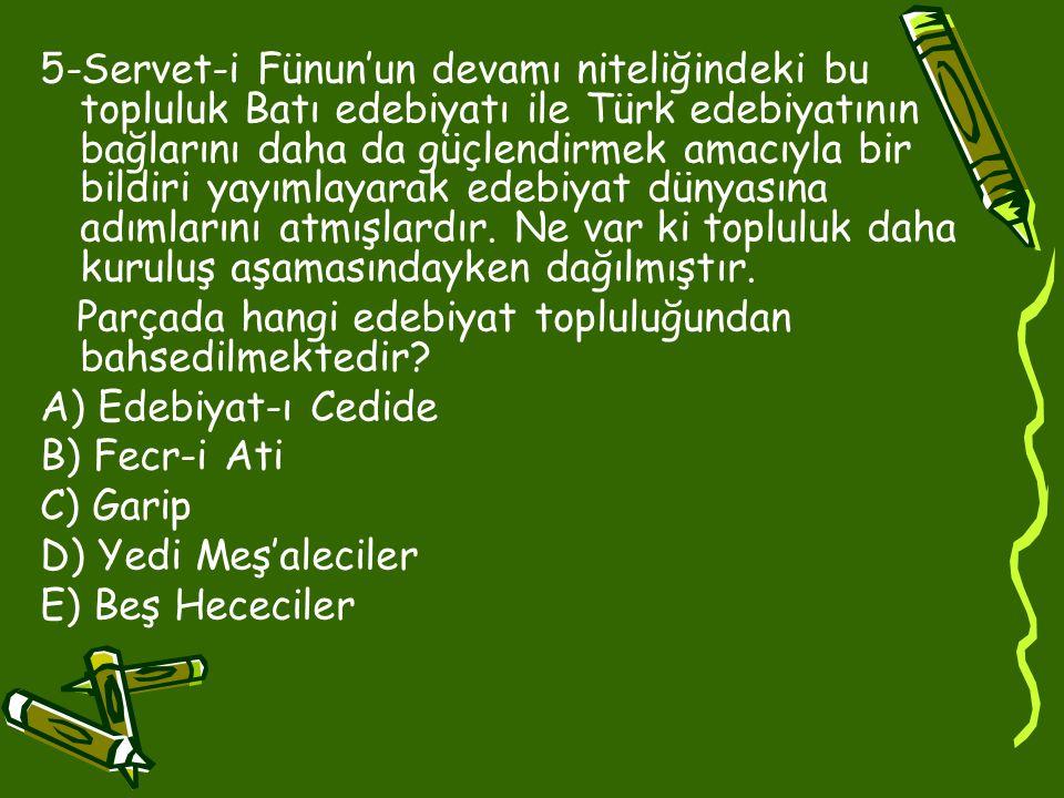 5-Servet-i Fünun'un devamı niteliğindeki bu topluluk Batı edebiyatı ile Türk edebiyatının bağlarını daha da güçlendirmek amacıyla bir bildiri yayımlayarak edebiyat dünyasına adımlarını atmışlardır. Ne var ki topluluk daha kuruluş aşamasındayken dağılmıştır.
