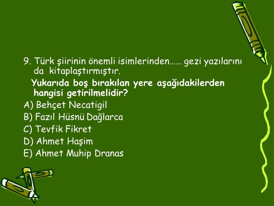 9. Türk şiirinin önemli isimlerinden…… gezi yazılarını da kitaplaştırmıştır.