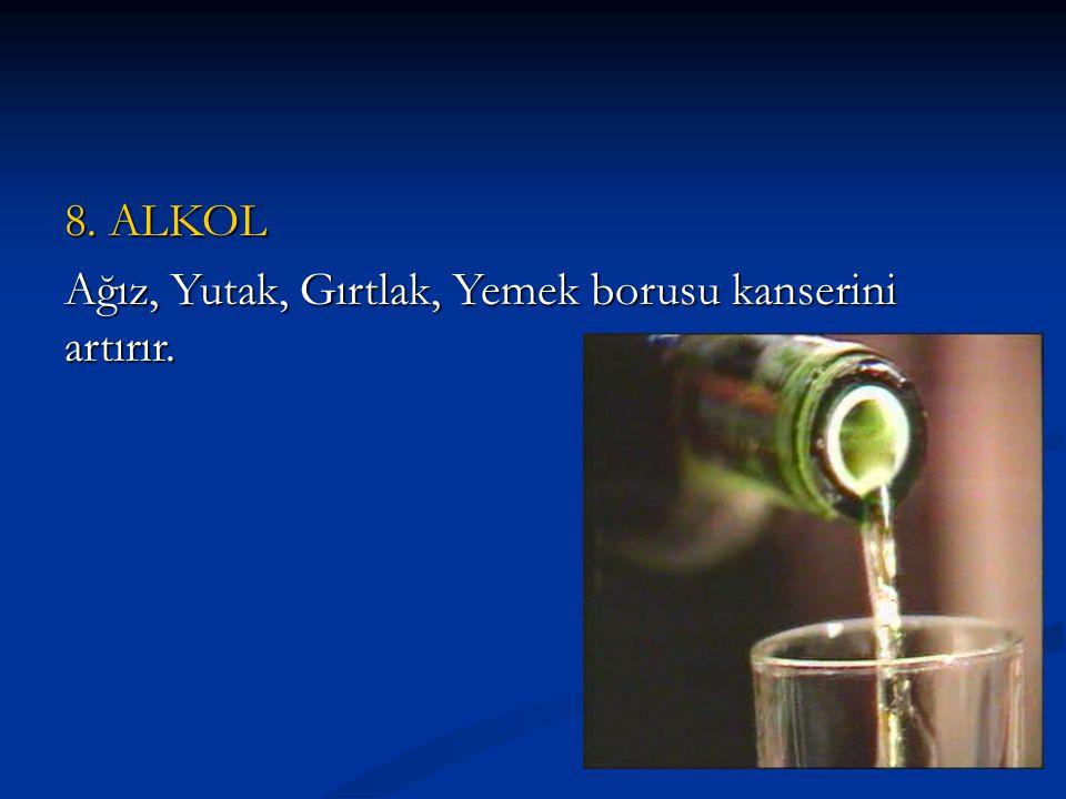8. ALKOL Ağız, Yutak, Gırtlak, Yemek borusu kanserini artırır.