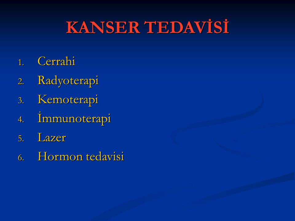 KANSER TEDAVİSİ Cerrahi Radyoterapi Kemoterapi İmmunoterapi Lazer