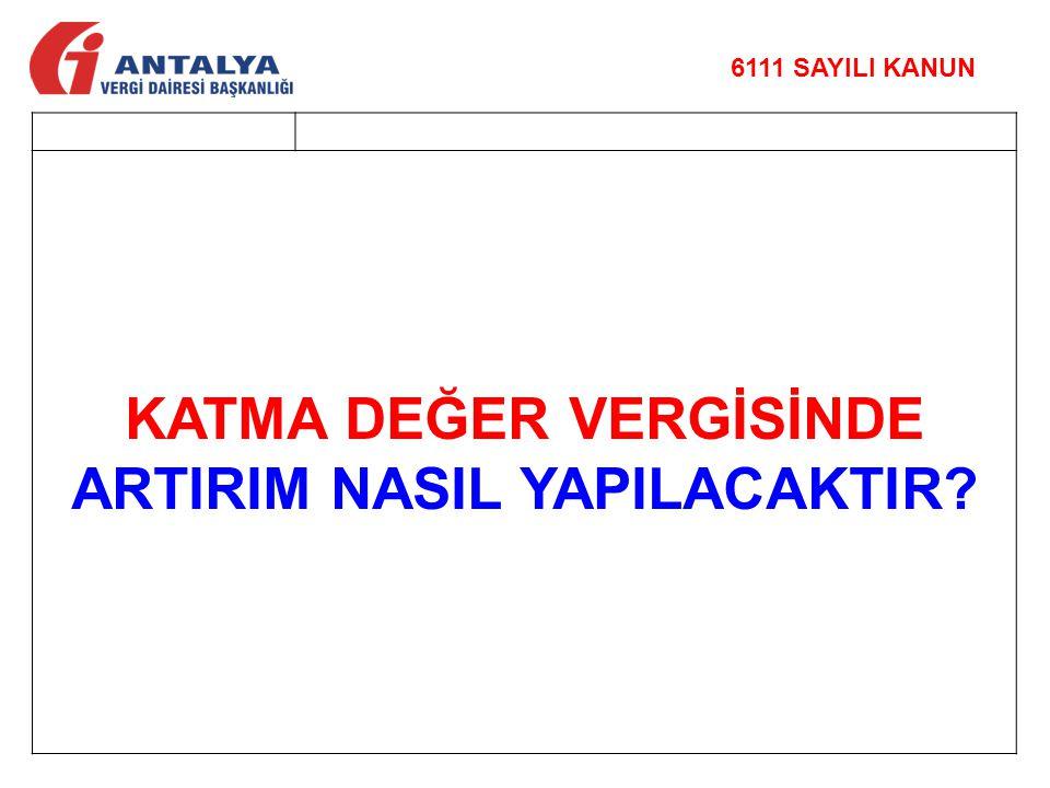 KATMA DEĞER VERGİSİNDE ARTIRIM NASIL YAPILACAKTIR