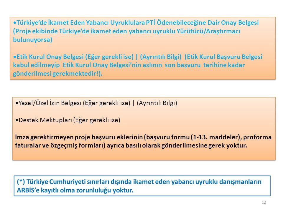 •Türkiye'de İkamet Eden Yabancı Uyruklulara PTİ Ödenebileceğine Dair Onay Belgesi (Proje ekibinde Türkiye'de ikamet eden yabancı uyruklu Yürütücü/Araştırmacı bulunuyorsa)