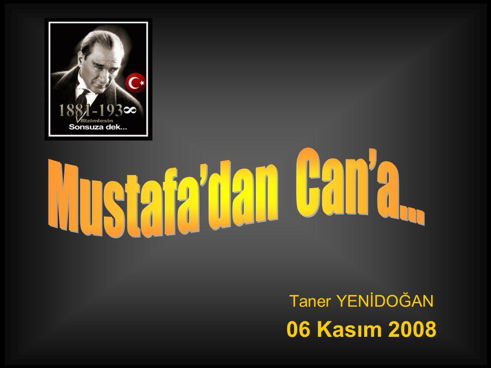 Mustafa'dan Can'a… Taner YENİDOĞAN 06 Kasım 2008