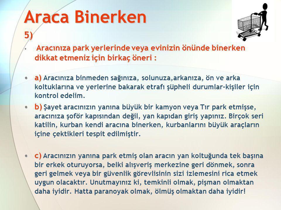 Araca Binerken 5) Aracınıza park yerlerinde veya evinizin önünde binerken dikkat etmeniz için birkaç öneri :