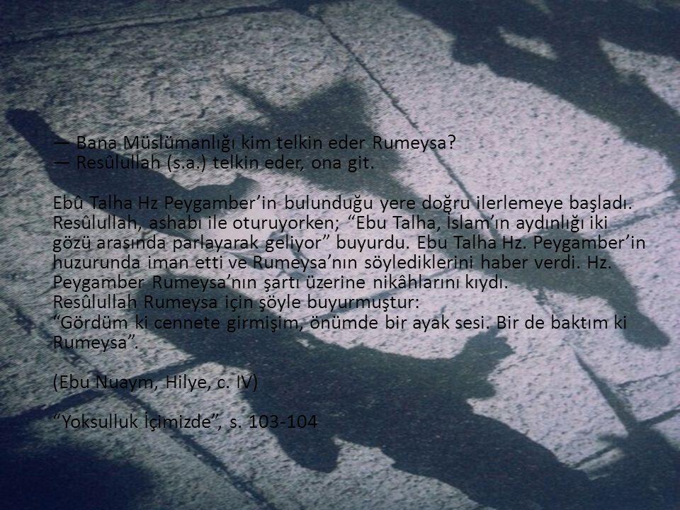 — Bana Müslümanlığı kim telkin eder Rumeysa. — Resûlullah (s. a