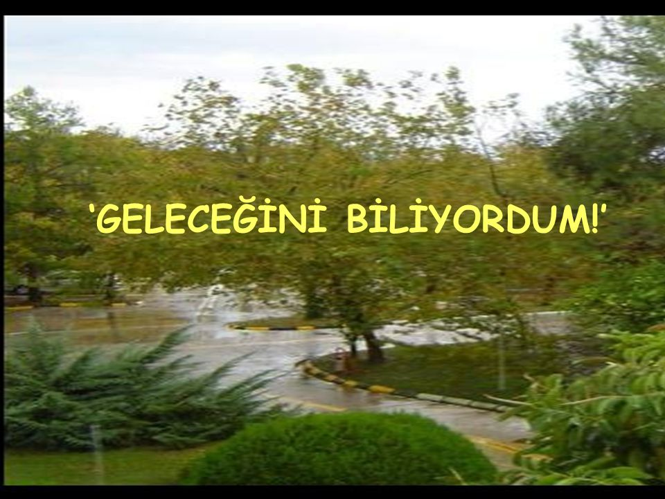 'GELECEĞİNİ BİLİYORDUM!'