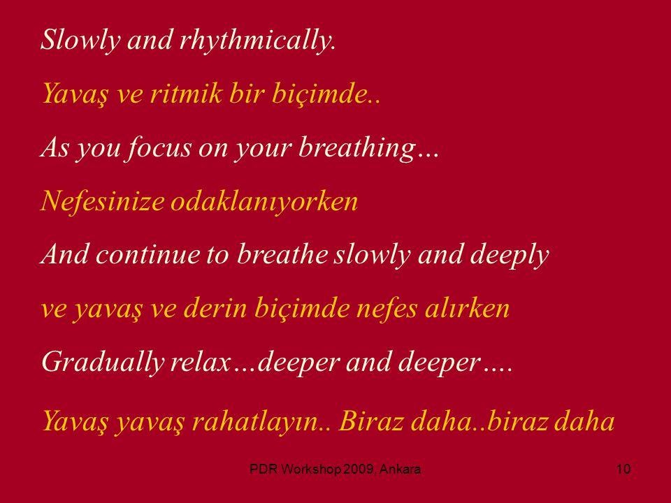 Slowly and rhythmically. Yavaş ve ritmik bir biçimde..