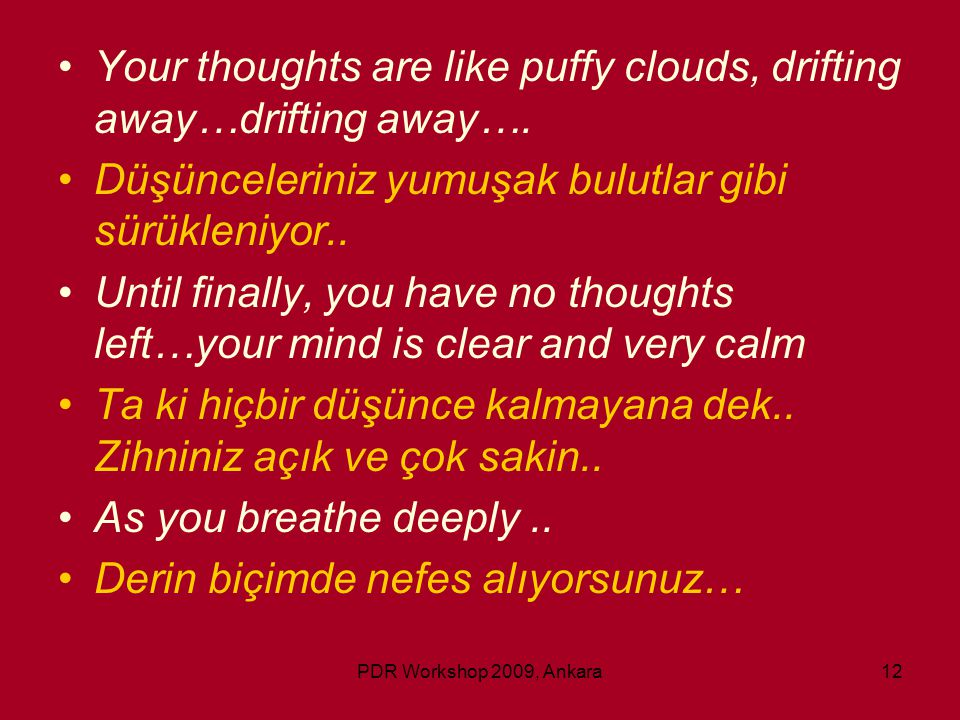 Your thoughts are like puffy clouds, drifting away…drifting away….