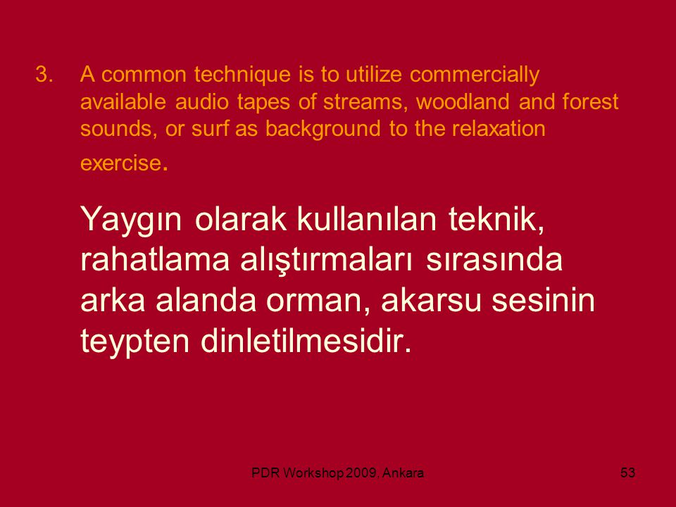 A common technique is to utilize commercially available audio tapes of streams, woodland and forest sounds, or surf as background to the relaxation exercise.