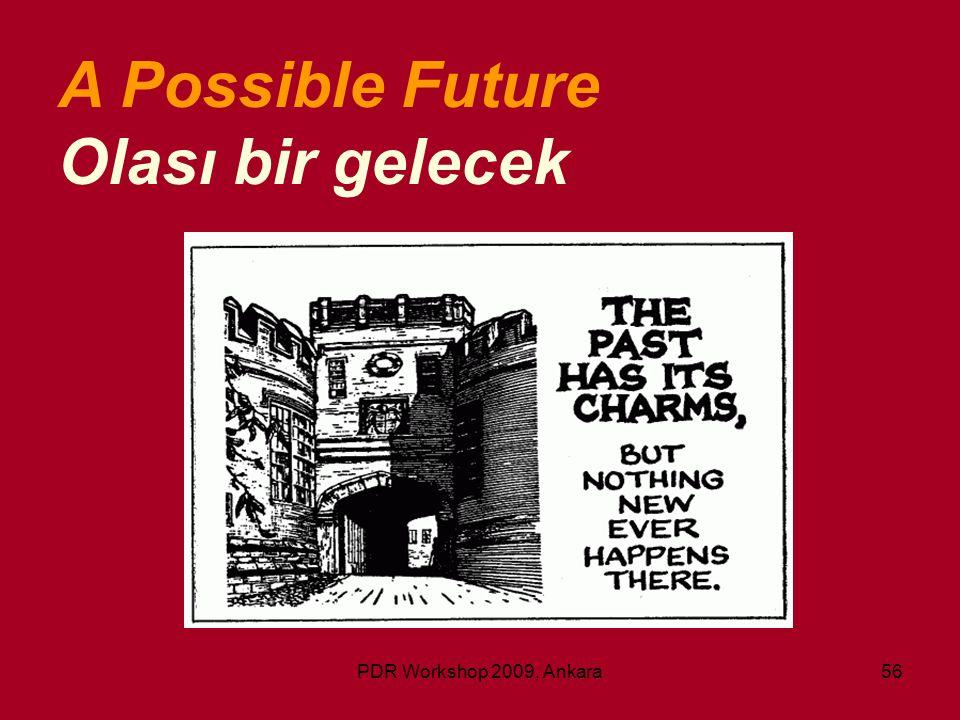 A Possible Future Olası bir gelecek PDR Workshop 2009, Ankara