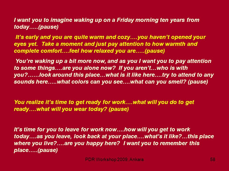 I want you to imagine waking up on a Friday morning ten years from today…..(pause)