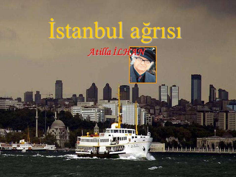 İstanbul ağrısı Atilla İLHAN