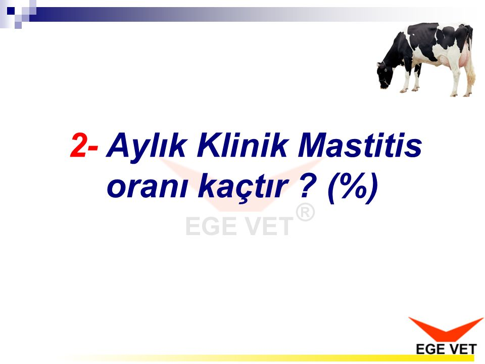 2- Aylık Klinik Mastitis oranı kaçtır (%)