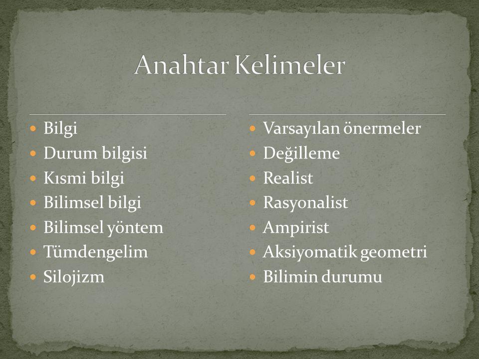 Anahtar Kelimeler Bilgi Durum bilgisi Kısmi bilgi Bilimsel bilgi