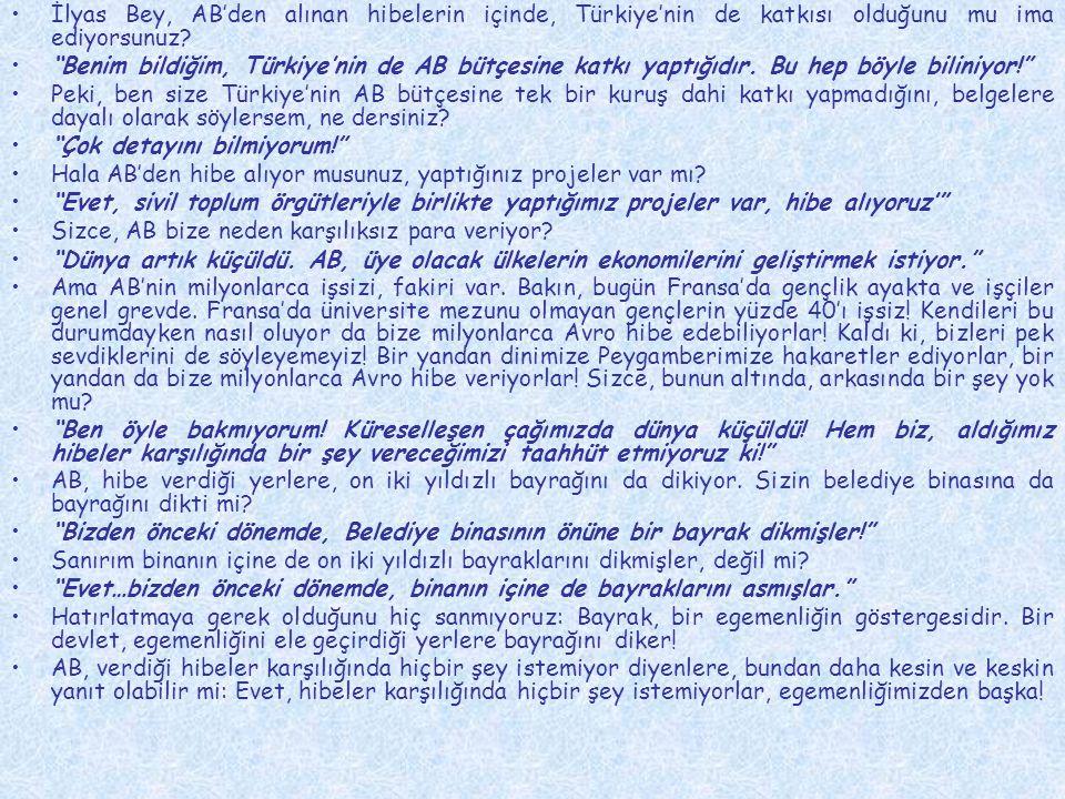 İlyas Bey, AB'den alınan hibelerin içinde, Türkiye'nin de katkısı olduğunu mu ima ediyorsunuz