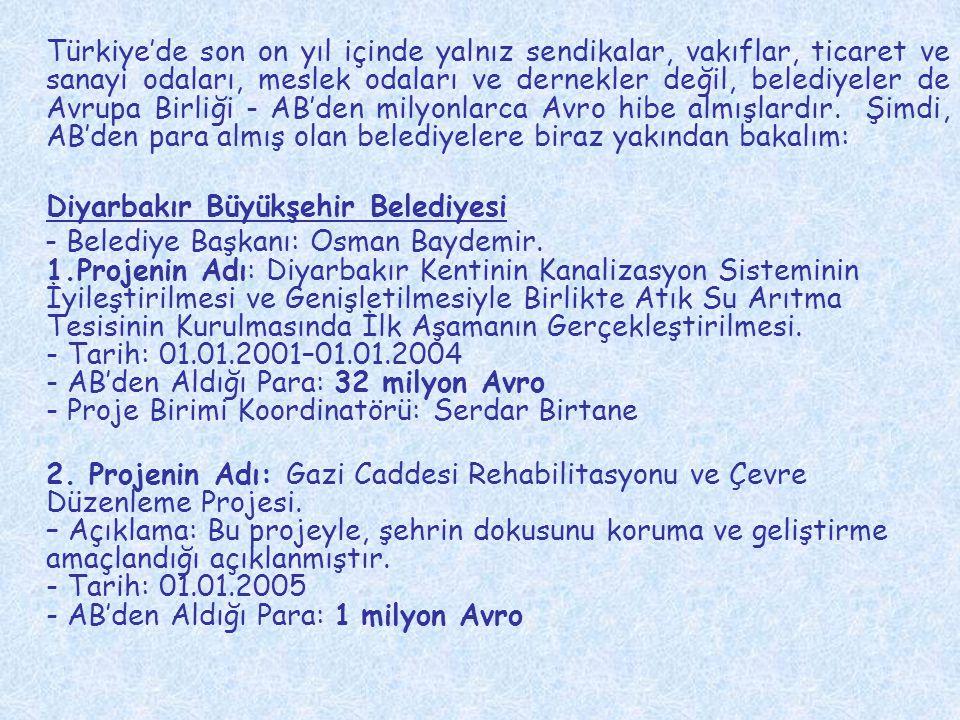 Türkiye'de son on yıl içinde yalnız sendikalar, vakıflar, ticaret ve sanayi odaları, meslek odaları ve dernekler değil, belediyeler de Avrupa Birliği - AB'den milyonlarca Avro hibe almışlardır. Şimdi, AB'den para almış olan belediyelere biraz yakından bakalım: