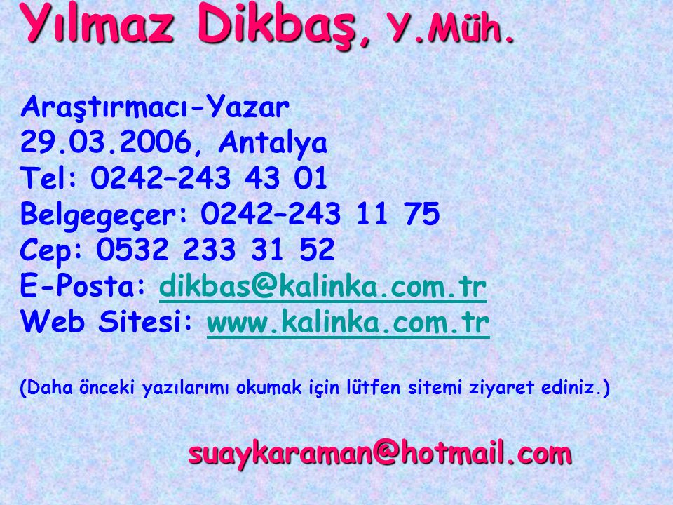 Yılmaz Dikbaş, Y.Müh. Araştırmacı-Yazar 29.03.2006, Antalya